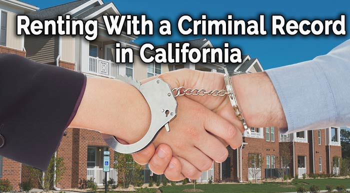 Renting a house or apartment in California with a criminal record